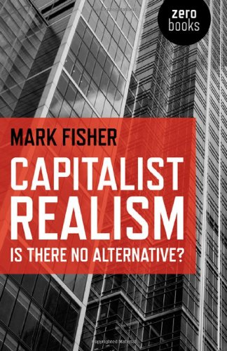 Capitalist Realism: Is There No Alternative? 9781846943171