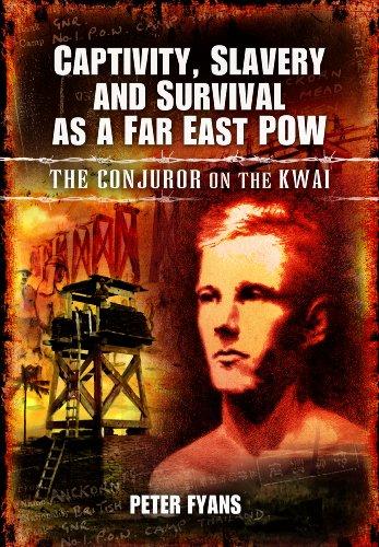 Captivity, Slavery and Survival as a Far East POW: The Conjurer on the Kwai 9781848846227