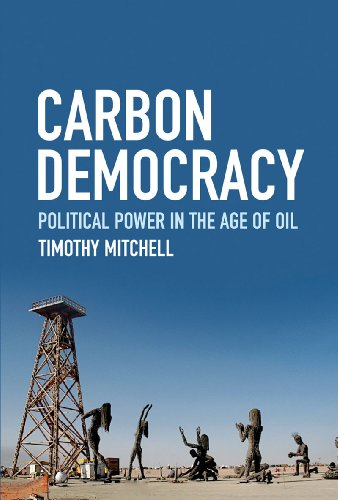 Carbon Democracy: Political Power in the Age of Oil 9781844677450