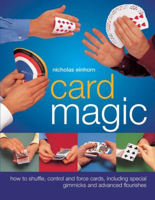 Card Magic: How to Shuffle, Control and Force Cards, Including Special Gimmicks and Advanced Flourishes 9781844767496
