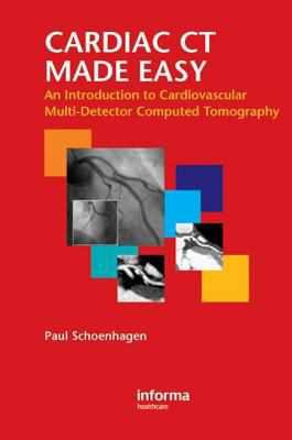 Cardiac CT Made Easy: An Introduction to Cardiovascular Multidetector Computed Tomography 9781841846187