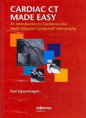 Cardiac CT Made Easy: An Introduction to Cardiovascular Multi-Detector Computed Tomography