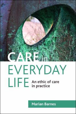 Care in Everyday Life: An Ethic of Care in Practice 9781847428226