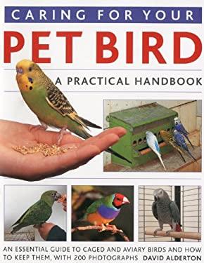 Caring for Your Pet Bird: A Practical Handbook 9781844766963