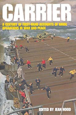 Carrier: A Century of First-Hand Accounts of Naval Operations in War and Peace 9781844861118