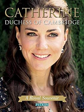 Catherine, Duchess of Cambridge: A Royal Souvenir 9781841653754