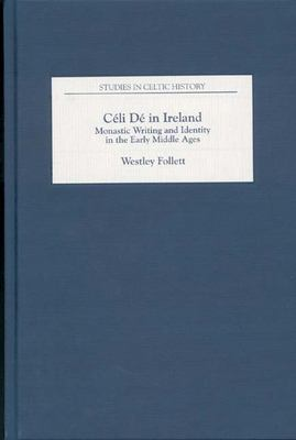 Celi de in Ireland: Monastic Writing and Identity in the Early Middle Ages 9781843832768