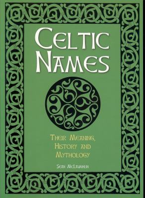 Celtic Names: Their Meaning, History and Mythology 9781848580459