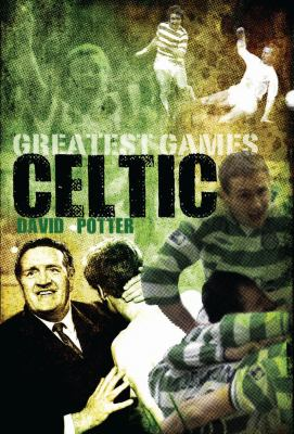 Greatest Games: Celtic 9781848182035