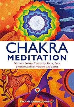 Chakra Meditation: Discover Energy, Creativity, Focus, Love, Communication, Wisdom, and Spirit 9781844834952