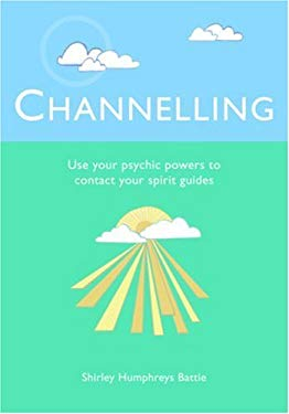 Channelling: Use Your Psychic Powers to Contact Your Spirit Guides 9781841812915