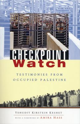 Checkpoint Watch: Testimonies from Occupied Palestine 9781842777190