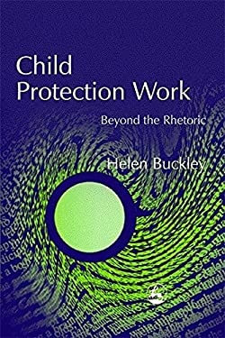 Child Protection Work: Beyond the Rhetoric 9781843100751