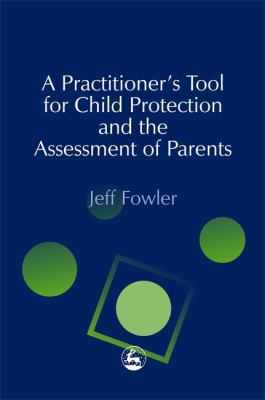 Child Protection and the Assessment of Families: A Practicioner's Guide 9781843100508