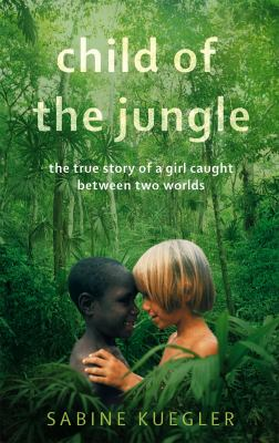 Child of the Jungle: The True Story of a Girl Caught Between Two Worlds 9781844088874