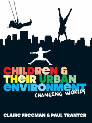 Children and Their Urban Environment: Changing Worlds 9781844078530