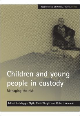 Children and Young People in Custody: Managing the Risk 9781847422613