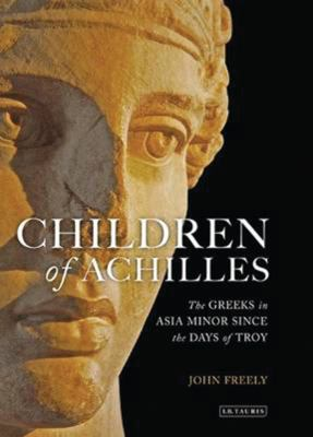 Children of Achilles: The Greeks in Asia Minor Since the Days of Troy 9781845119416