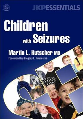 Children with Seizures: A Guide for Parents, Teachers, and Other Professionals 9781843108238