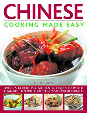 Chinese Cooking Made Easy: Over 75 Deliciously Authentic Dishes from the Asian Kitchen, with 350 Step-By-Step Photographs 9781844764662