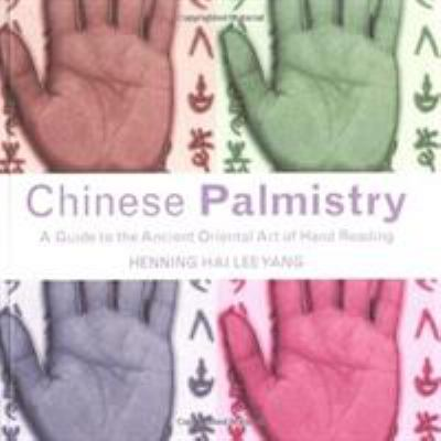 Chinese Palmistry: A Guide to the Ancient Oriental Art of Hand Reading 9781843337409