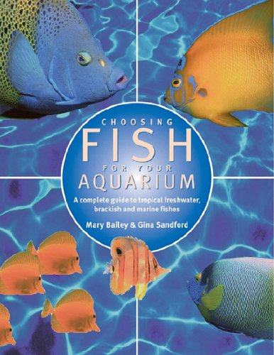 Choosing Fish for Your Aquarium: A Complete Guide to Selecting Tropical, Freshwater, Brackish and Marine Fishes 9781844767489