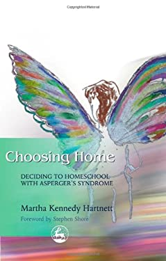 Choosing Home: Deciding to Homeschool with Asperger's Syndrome 9781843107637