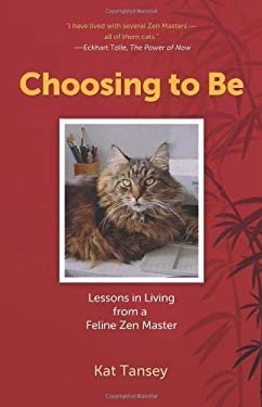 Choosing to Be: Lessons in Living from a Feline Zen Master 9781844095018