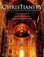 Christianity: The Illustrated History: Church and Society, Culture and Civilization, Sacred Art and Architecture 7497058