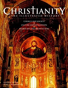 Christianity: The Illustrated History: Church and Society, Culture and Civilization, Sacred Art and Architecture 9781844837175