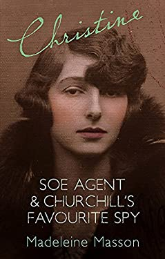 Christine: SOE Agent and Churchill's Favourite Spy 9781844082384