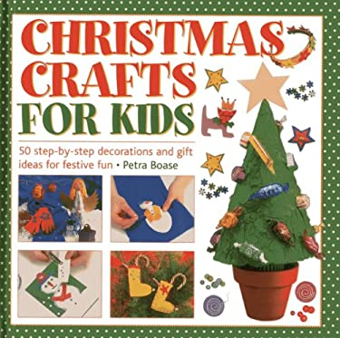 Christmas Crafts for Kids: 50 Step-by-step Decorations and Gift Ideas for Festive Fun 9781843229452