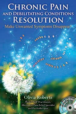 Chronic Pain and Debilitating Conditions Resolution: Make Unwanted Symptoms Disappear! [With CD (Audio)] 9781844095704