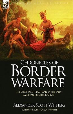Chronicles of Border Warfare: The Colonial & Indian Wars of the Early American Frontier 1742-1795 9781846779664