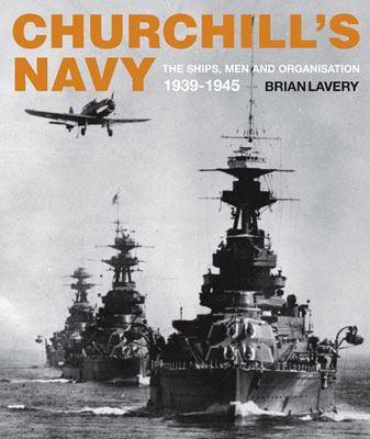 Churchill's Navy: The Ships, Men and Organization, 1939-1945 9781844860357