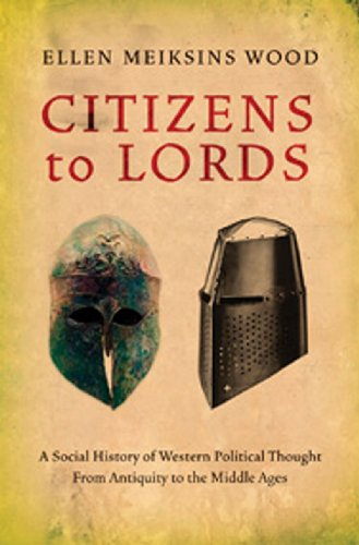 Citizens to Lords: A Social History of Western Political Thought from Antiquity to the Middle Ages 9781844677061