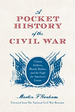 A Pocket History of the Civil War: Citizen Soldiers, Bloody Battles, and the Fight for America's Future 9781849085472