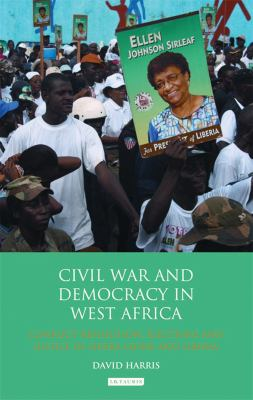 Civil War and Democracy in West Africa: Conflict Resolution, Elections and Justice in Sierra Leone and Liberia 9781848856875