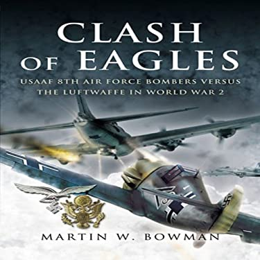 Clash of Eagles: American Bomber Crews and the Luftwaffe 1942-1945 9781844154135