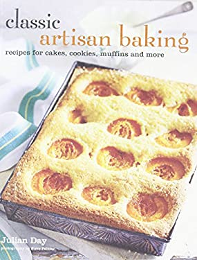 Classic Artisan Baking: Recipes for Cakes, Cookies, Muffins and More 9781849752251