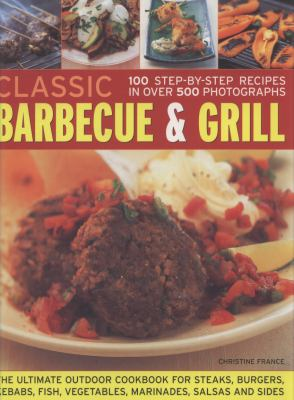 Classic Barbecue & Grill: 100 Step-By-Step Recipes in 500 Photographs 9781844766635