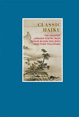 Classic Haiku: The Greatest Japanese Poetry from Basho, Buson, Issa, Shiki, and Their Followers 9781844834860