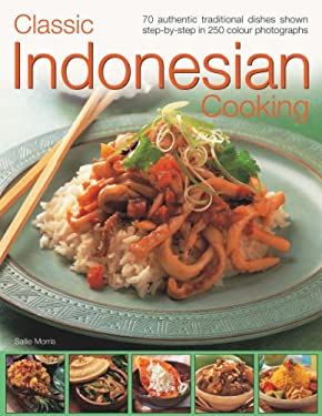Classic Indonesian Cooking: 70 Traditional Dishes from an Undiscovered Cuisine, Shown Step-By-Step in Over 250 Simple-To-Follow Photographs 9781844764488