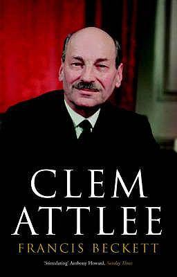 Clem Attlee: A Biography
