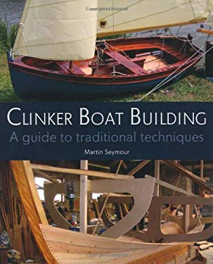 Clinker Boat Building: A Guide to Traditional Techniques 9781847973344