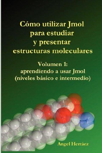 Cmo Utilizar Jmol Para Estudiar y Presentar Estructuras Moleculares (Vol. 1) 9781847537102