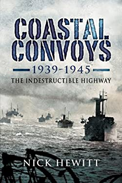 Coastal Convoys 1939-1945: The Indestructible Highway 9781844158614