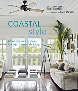 Coastal Style: Home Decorating Ideas Ispired by Seaside Living 9781845976163