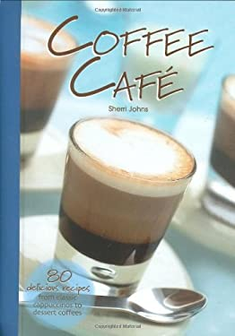 Coffee Cafe: 80 Delicious Recipes from Classic Cappuccinos to Dessert Coffees 9781845370374