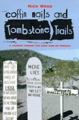 Coffin Nails and Tombstone Trails: A Journey Across the Dark Side of America 9781840182248